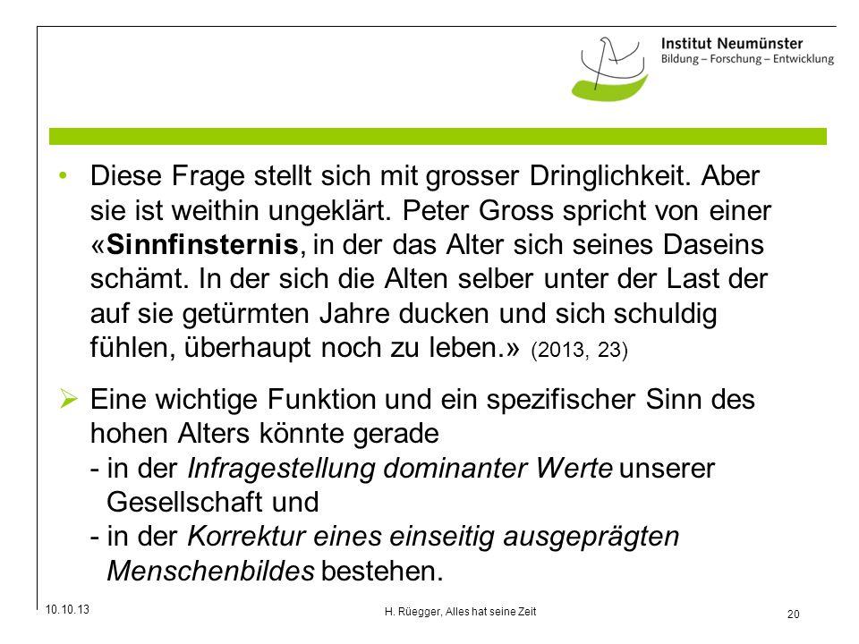 10.10.13 20 H. Rüegger, Alles hat seine Zeit Diese Frage stellt sich mit grosser Dringlichkeit. Aber sie ist weithin ungeklärt. Peter Gross spricht vo