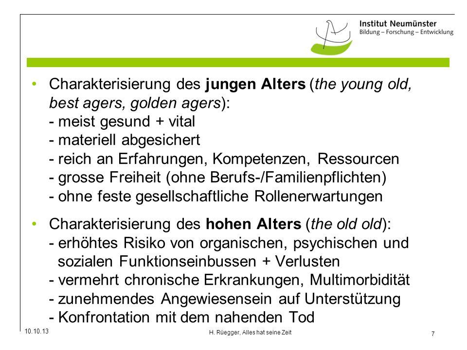 10.10.13 7 H. Rüegger, Alles hat seine Zeit Charakterisierung des jungen Alters (the young old, best agers, golden agers): - meist gesund + vital - ma
