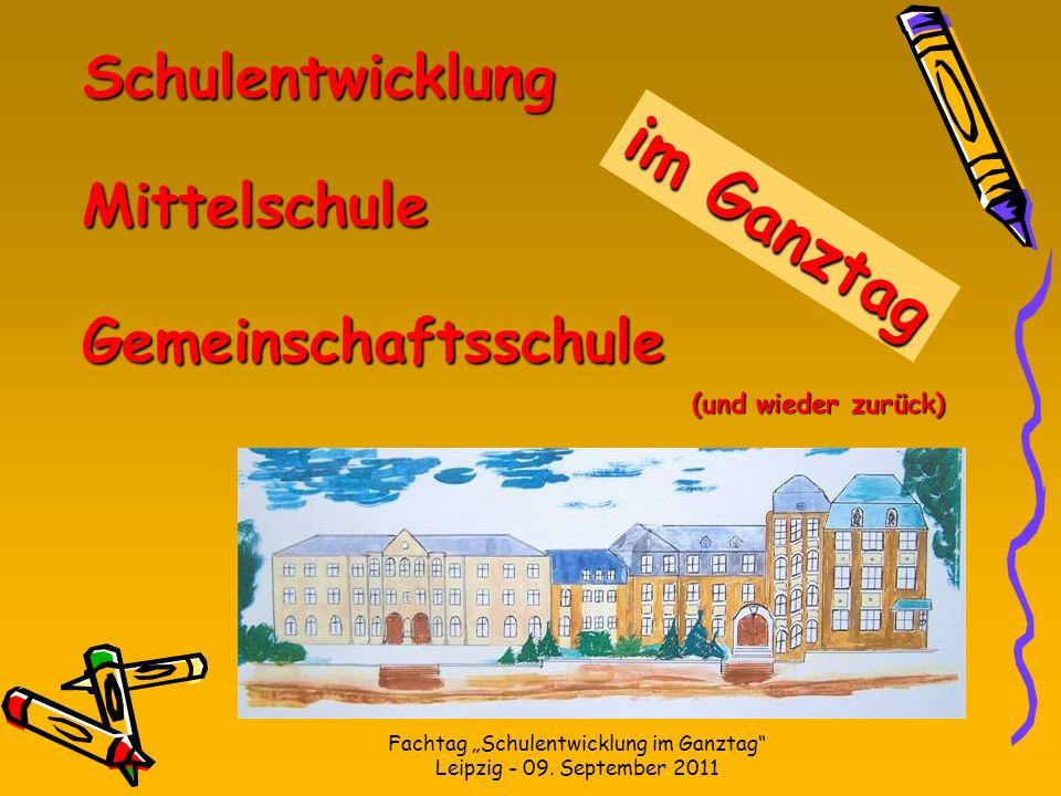 Fachtag Schulentwicklung im Ganztag Leipzig - 09. September 2011 Schulentwicklung zur Mittelschule Gemeinschaftsschule (und wieder zurück) von der im