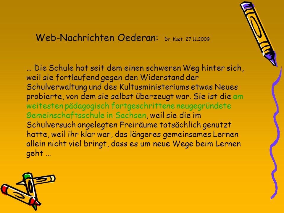 Web-Nachrichten Oederan: Dr. Kost, 27.11.2009 … Die Schule hat seit dem einen schweren Weg hinter sich, weil sie fortlaufend gegen den Widerstand der