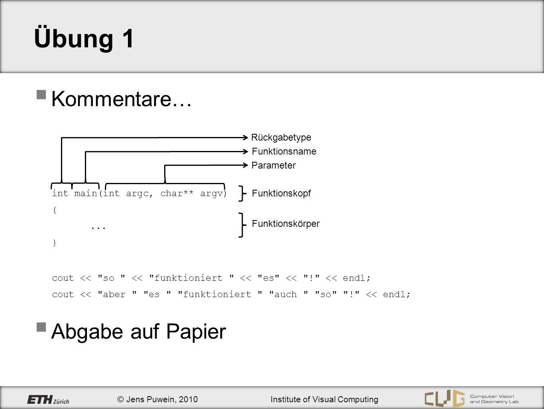 © Jens Puwein, 2010Institute of Visual Computing switch default nicht zwingend, beliebige Position Fehlt break, so werden alle Anweisungsfolgen bis zum nächsten break-Befehl ausgeführt switch (x) { case 1: cout << x==1\n ; break; case 2: cout << x==2\n ; break; default: cout << x=!1 && x!=2\n ; } switch (x) { case 1: case 2: case 3: cout << x==1    x==2    x==3\n ; break; default: cout << x=!1 && x!=2 && x!=3\n ; }