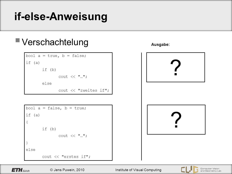 © Jens Puwein, 2010Institute of Visual Computing ?: - Operator Ternärer Operator if (x2 >= x1) xmax = x2; else xmax = x1; xmax = x2 > x1 .