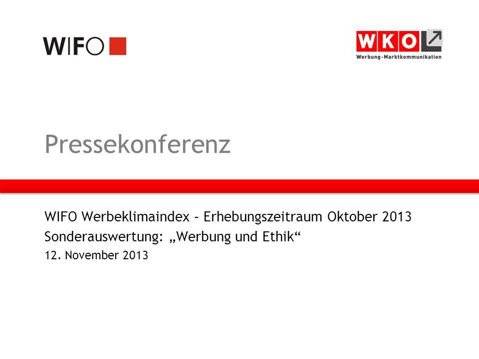 Pressekonferenz WIFO Werbeklimaindex – Erhebungszeitraum Oktober 2013 Sonderauswertung: Werbung und Ethik 12.
