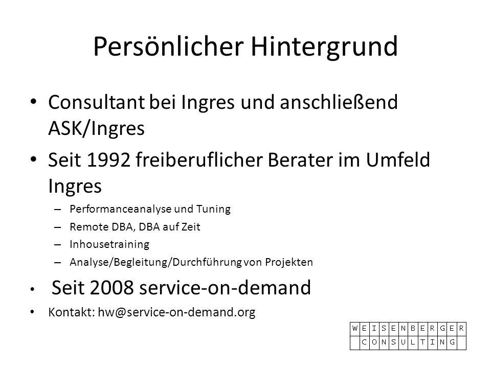 Persönlicher Hintergrund Consultant bei Ingres und anschließend ASK/Ingres Seit 1992 freiberuflicher Berater im Umfeld Ingres – Performanceanalyse und