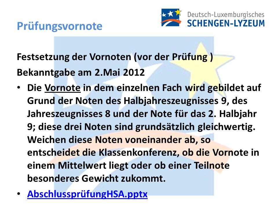 Prüfungsvornote Festsetzung der Vornoten (vor der Prüfung ) Bekanntgabe am 2.Mai 2012 Die Vornote in dem einzelnen Fach wird gebildet auf Grund der Noten des Halbjahreszeugnisses 9, des Jahreszeugnisses 8 und der Note für das 2.