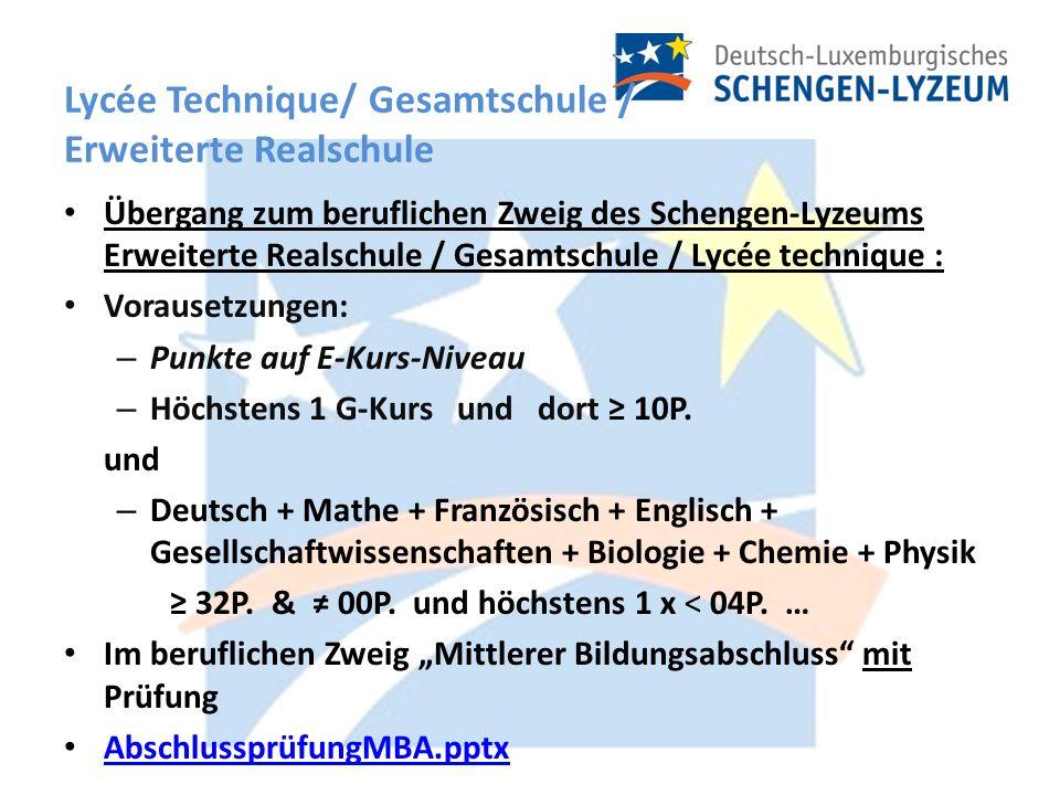 Übergang zum beruflichen Zweig des Schengen-Lyzeums Erweiterte Realschule / Gesamtschule / Lycée technique : Vorausetzungen: – Punkte auf E-Kurs-Niveau – Höchstens 1 G-Kurs und dort 10P.