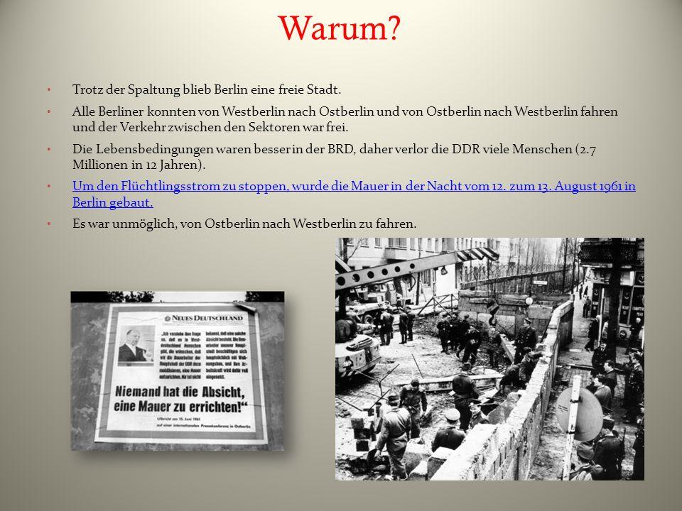 Warum? Trotz der Spaltung blieb Berlin eine freie Stadt. Alle Berliner konnten von Westberlin nach Ostberlin und von Ostberlin nach Westberlin fahren