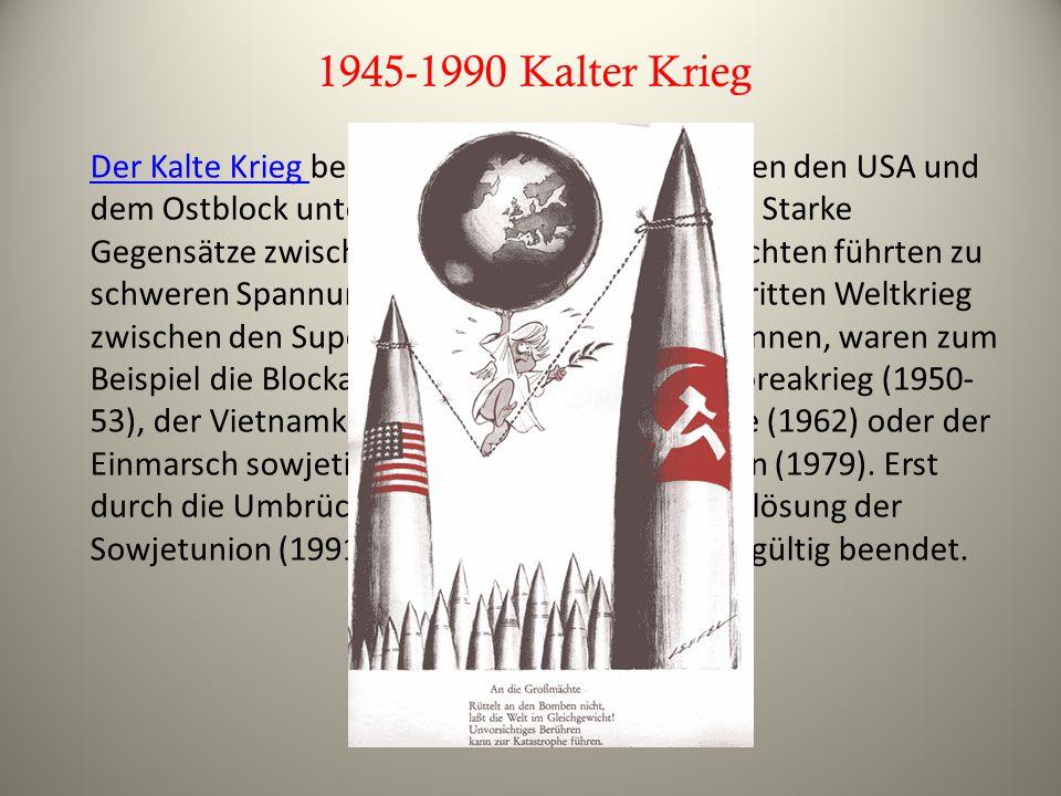 1945-1990 Kalter Krieg Der Kalte Krieg Der Kalte Krieg bezeichnet den Konflikt zwischen den USA und dem Ostblock unter Führung der Sowjetunion. Starke