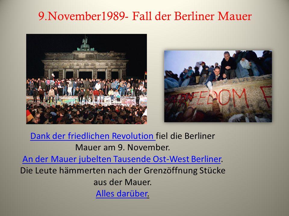 9.November1989- Fall der Berliner Mauer Dank der friedlichen Revolution Dank der friedlichen Revolution fiel die Berliner Mauer am 9. November. An der