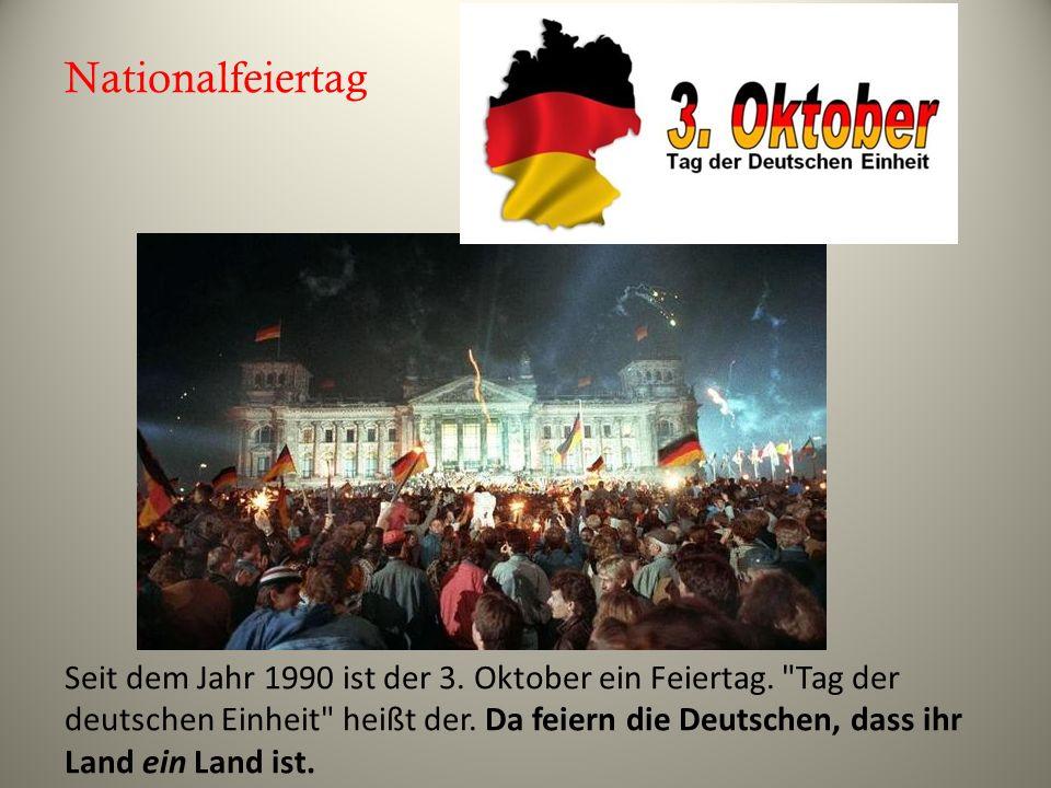 Nationalfeiertag Seit dem Jahr 1990 ist der 3. Oktober ein Feiertag.