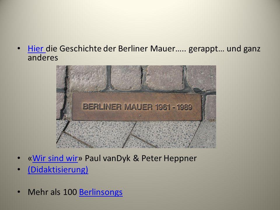 Hier die Geschichte der Berliner Mauer….. gerappt… und ganz anderes Hier «Wir sind wir» Paul vanDyk & Peter HeppnerWir sind wir (Didaktisierung) Mehr