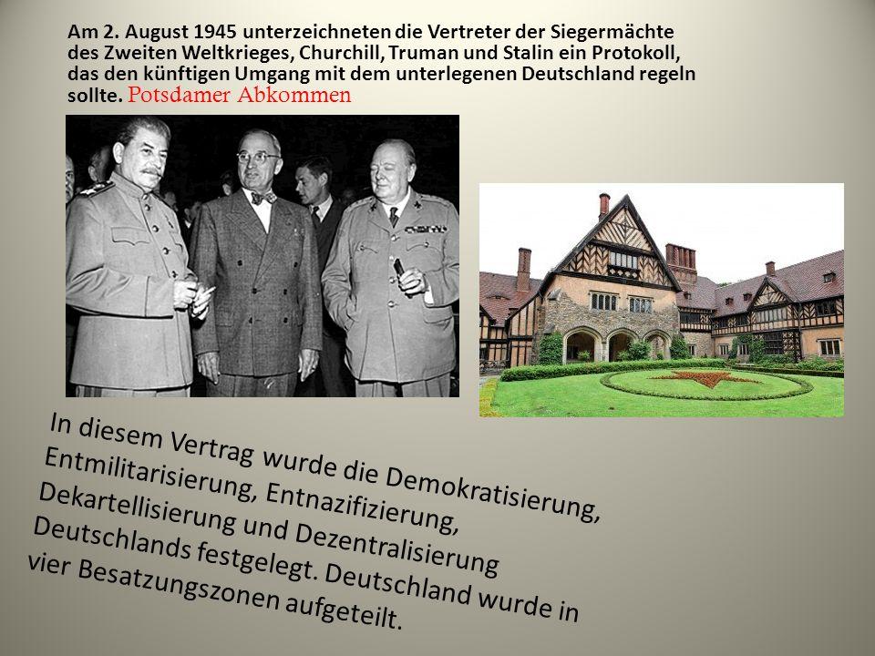 Am 2. August 1945 unterzeichneten die Vertreter der Siegermächte des Zweiten Weltkrieges, Churchill, Truman und Stalin ein Protokoll, das den künftige