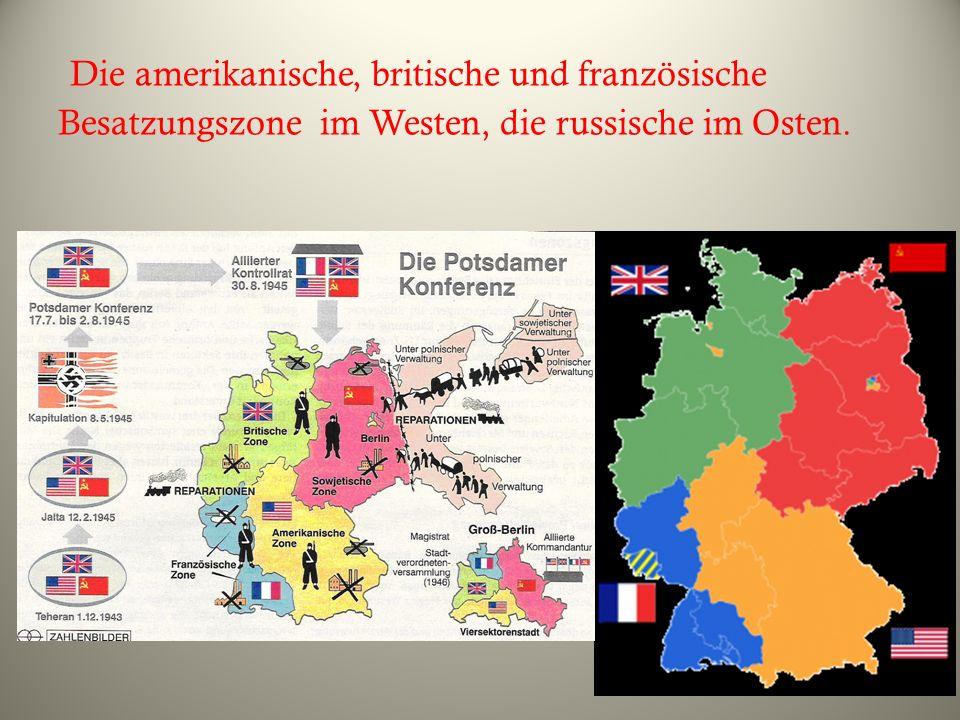 Die amerikanische, britische und französische Besatzungszone im Westen, die russische im Osten.