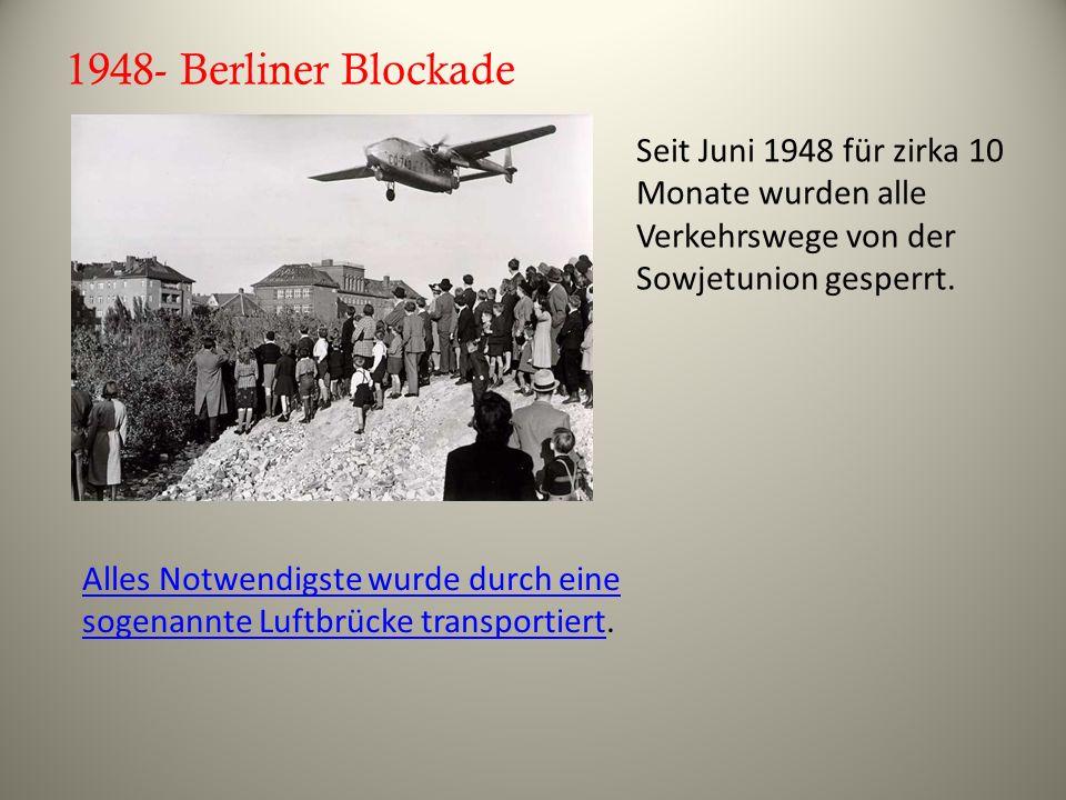 1948- Berliner Blockade Seit Juni 1948 für zirka 10 Monate wurden alle Verkehrswege von der Sowjetunion gesperrt. Alles Notwendigste wurde durch eine