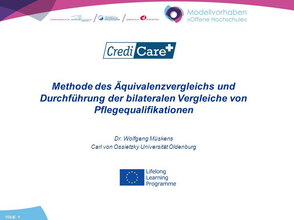FOLIE 1 Methode des Äquivalenzvergleichs und Durchführung der bilateralen Vergleiche von Pflegequalifikationen Dr. Wolfgang Müskens Carl von Ossietzky