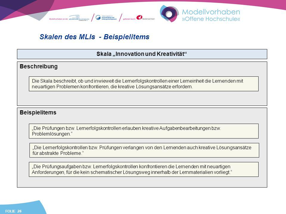 FOLIE 26 Skalen des MLIs - Beispielitems Skala Innovation und Kreativität Beispielitems Die Prüfungen bzw. Lernerfolgskontrollen erlauben kreative Auf