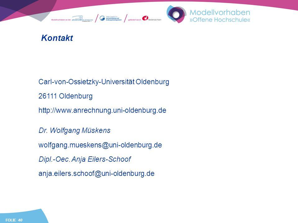 FOLIE 40 Kontakt Carl-von-Ossietzky-Universität Oldenburg 26111 Oldenburg http://www.anrechnung.uni-oldenburg.de Dr. Wolfgang Müskens wolfgang.muesken