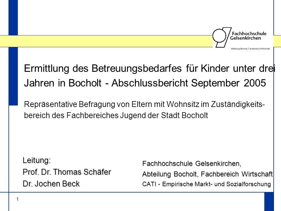1 Ermittlung des Betreuungsbedarfes für Kinder unter drei Jahren in Bocholt - Abschlussbericht September 2005 Fachhochschule Gelsenkirchen, Abteilung Bocholt, Fachbereich Wirtschaft CATI - Empirische Markt- und Sozialforschung Leitung: Prof.