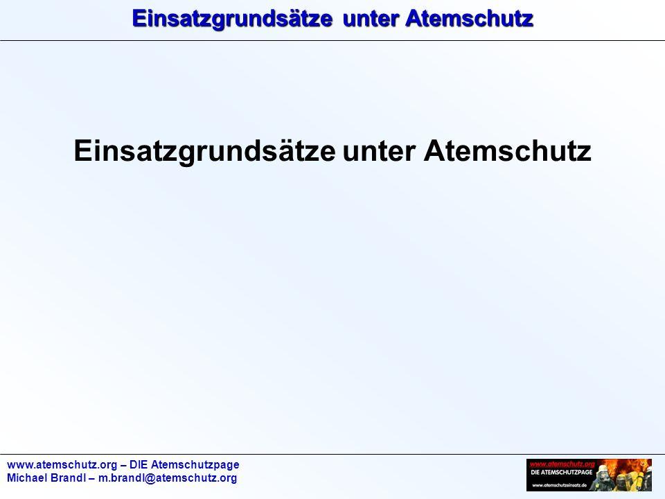 Einsatzgrundsätze unter Atemschutz www.atemschutz.org – DIE Atemschutzpage Michael Brandl – m.brandl@atemschutz.org Einsatzgrundsätze unter Atemschutz