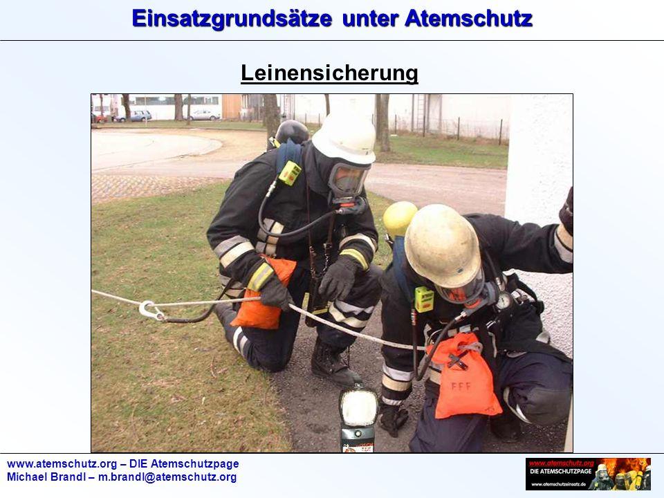 Einsatzgrundsätze unter Atemschutz www.atemschutz.org – DIE Atemschutzpage Michael Brandl – m.brandl@atemschutz.org Leinensicherung