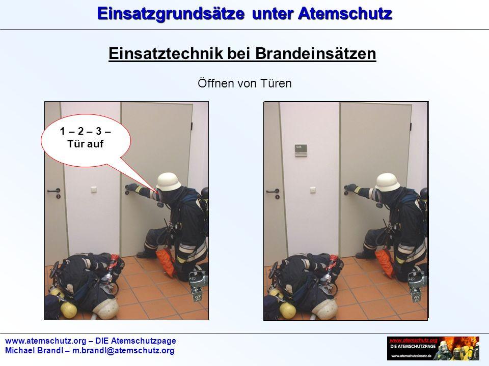 Einsatzgrundsätze unter Atemschutz www.atemschutz.org – DIE Atemschutzpage Michael Brandl – m.brandl@atemschutz.org Einsatztechnik bei Brandeinsätzen Öffnen von Türen 1 – 2 – 3 – Tür auf