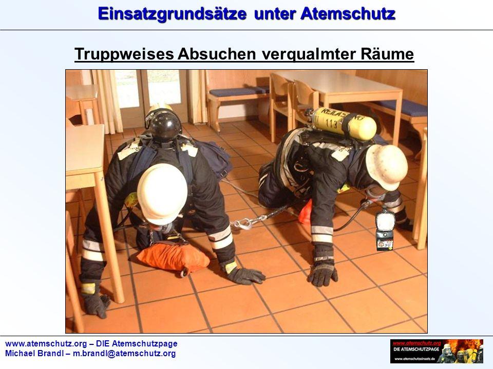 Einsatzgrundsätze unter Atemschutz www.atemschutz.org – DIE Atemschutzpage Michael Brandl – m.brandl@atemschutz.org Truppweises Absuchen verqualmter Räume