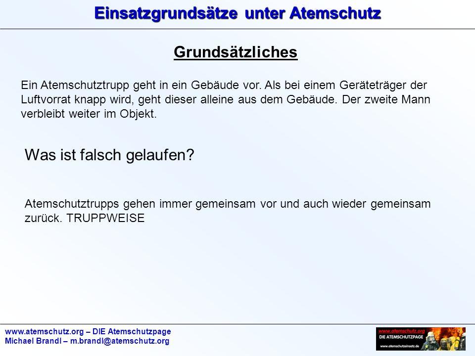 www.atemschutz.org – DIE Atemschutzpage Michael Brandl – m.brandl@atemschutz.org Grundsätzliches Ein Atemschutztrupp geht in ein Gebäude vor.