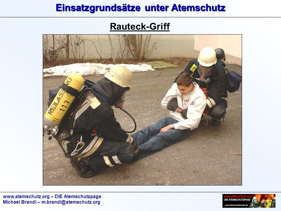 Einsatzgrundsätze unter Atemschutz www.atemschutz.org – DIE Atemschutzpage Michael Brandl – m.brandl@atemschutz.org Rauteck-Griff