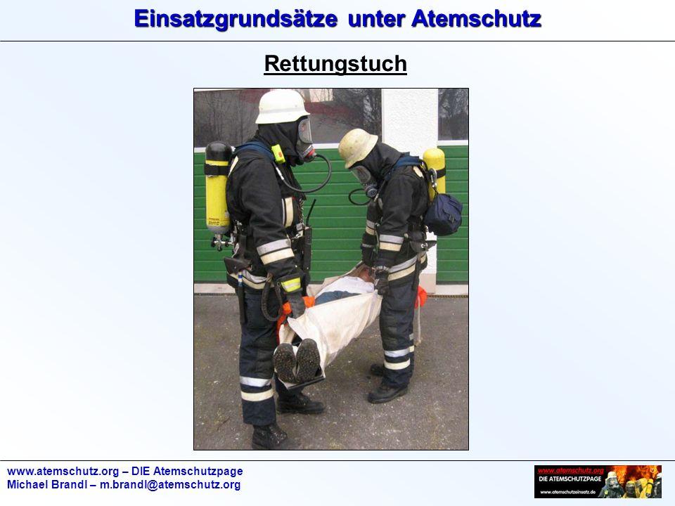 Einsatzgrundsätze unter Atemschutz www.atemschutz.org – DIE Atemschutzpage Michael Brandl – m.brandl@atemschutz.org Rettungstuch