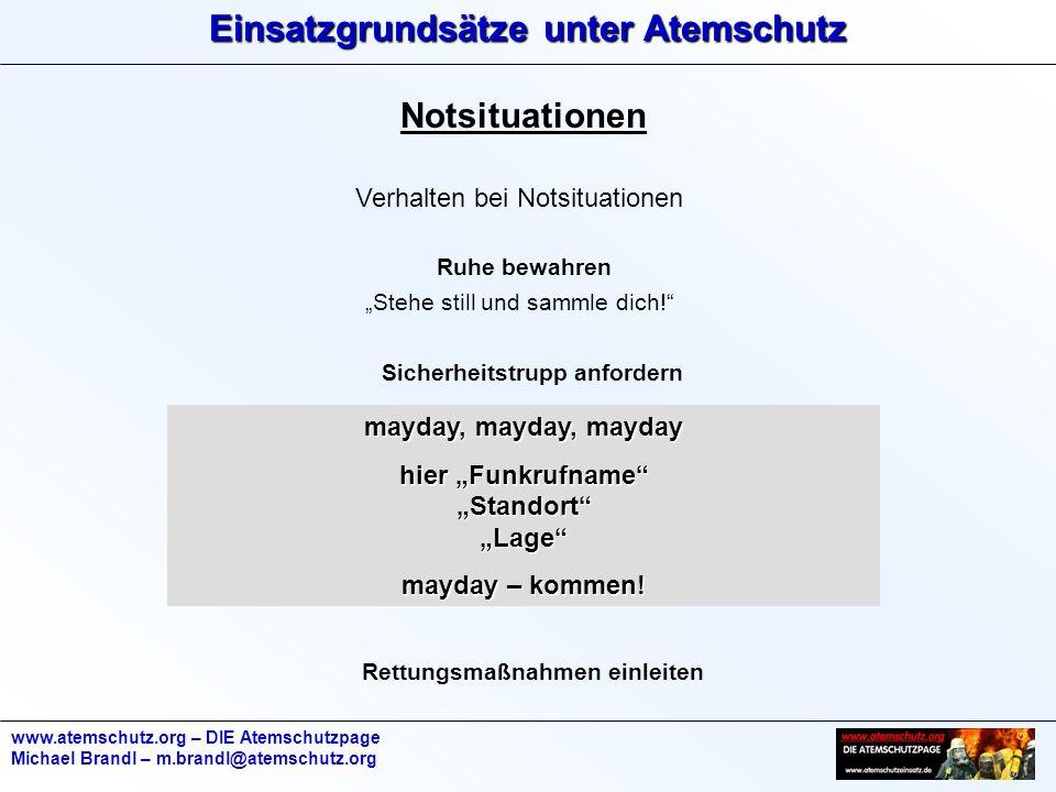Einsatzgrundsätze unter Atemschutz www.atemschutz.org – DIE Atemschutzpage Michael Brandl – m.brandl@atemschutz.org Notsituationen Verhalten bei Notsituationen Ruhe bewahren Stehe still und sammle dich.
