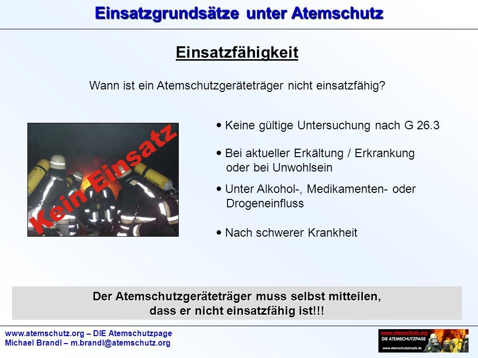 Einsatzgrundsätze unter Atemschutz www.atemschutz.org – DIE Atemschutzpage Michael Brandl – m.brandl@atemschutz.org Einsatzfähigkeit Wann ist ein Atemschutzgeräteträger nicht einsatzfähig.