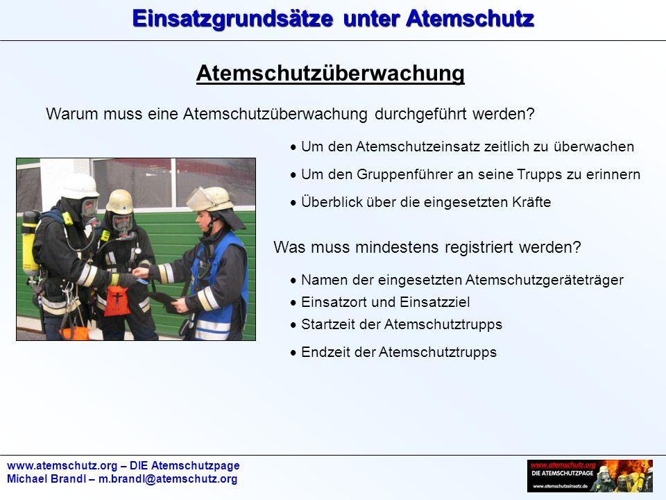 Einsatzgrundsätze unter Atemschutz www.atemschutz.org – DIE Atemschutzpage Michael Brandl – m.brandl@atemschutz.org Atemschutzüberwachung Warum muss eine Atemschutzüberwachung durchgeführt werden.