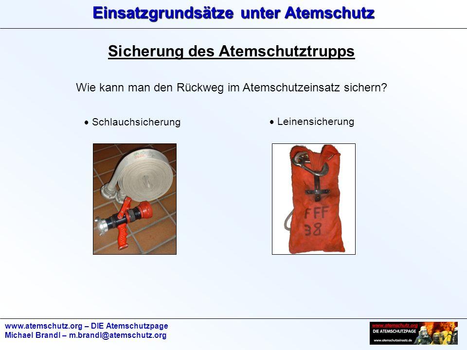 Einsatzgrundsätze unter Atemschutz www.atemschutz.org – DIE Atemschutzpage Michael Brandl – m.brandl@atemschutz.org Sicherung des Atemschutztrupps Wie kann man den Rückweg im Atemschutzeinsatz sichern.