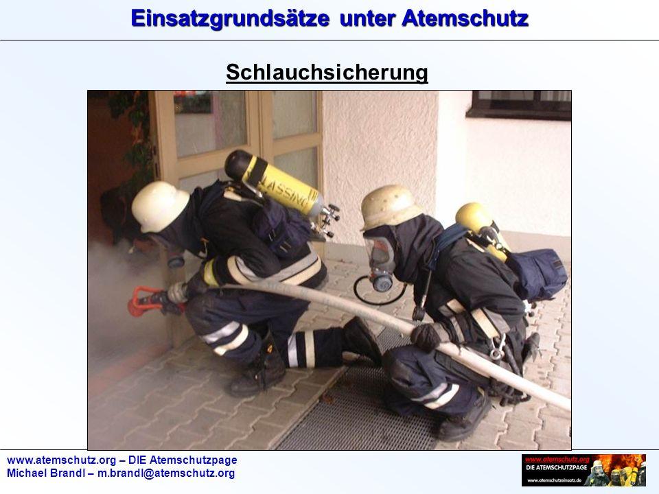 Einsatzgrundsätze unter Atemschutz www.atemschutz.org – DIE Atemschutzpage Michael Brandl – m.brandl@atemschutz.org Schlauchsicherung