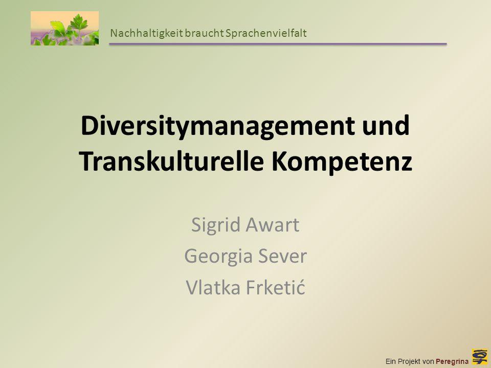 Diversitymanagement und Transkulturelle Kompetenz Sigrid Awart Georgia Sever Vlatka Frketić Ein Projekt von Peregrina Nachhaltigkeit braucht Sprachenv