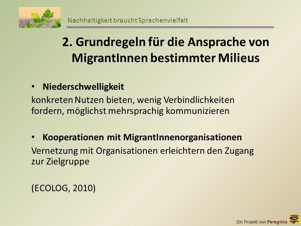 Ein Projekt von Peregrina Nachhaltigkeit braucht Sprachenvielfalt 2. Grundregeln für die Ansprache von MigrantInnen bestimmter Milieus Niederschwellig