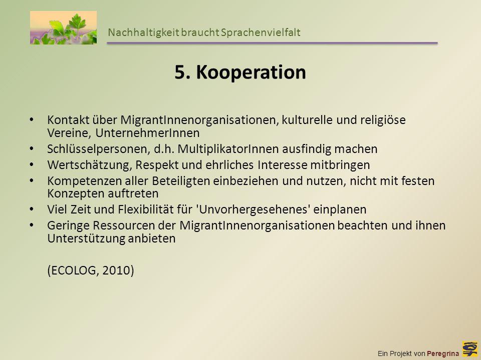 Ein Projekt von Peregrina Nachhaltigkeit braucht Sprachenvielfalt 5. Kooperation Kontakt über MigrantInnenorganisationen, kulturelle und religiöse Ver