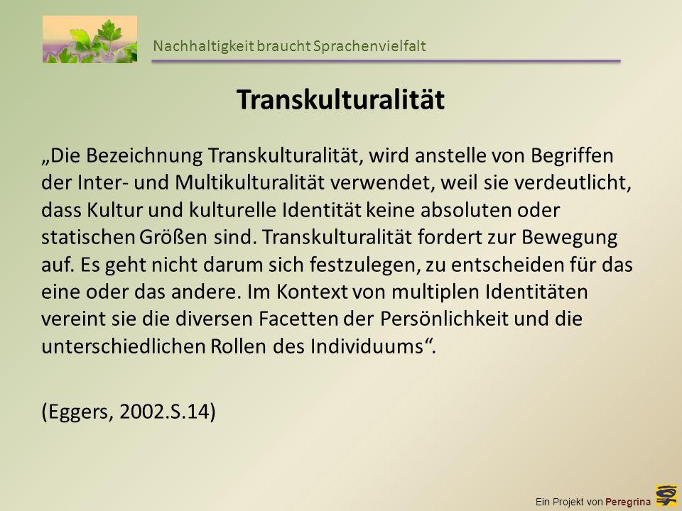 Ein Projekt von Peregrina Nachhaltigkeit braucht Sprachenvielfalt Transkulturalität Die Bezeichnung Transkulturalität, wird anstelle von Begriffen der
