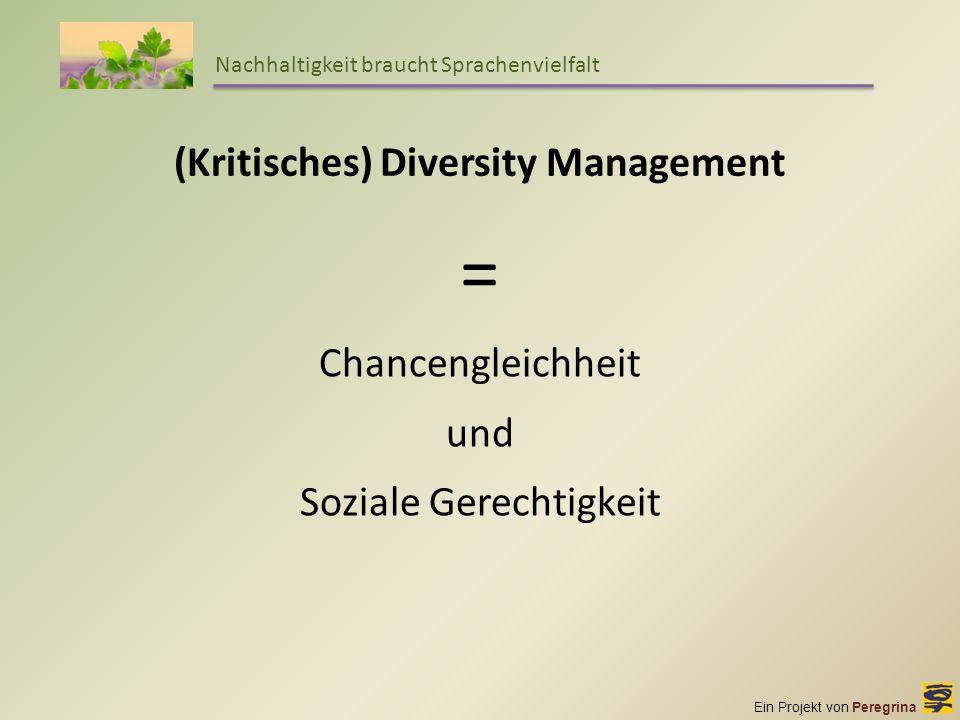 Ein Projekt von Peregrina Nachhaltigkeit braucht Sprachenvielfalt (Kritisches) Diversity Management = Chancengleichheit und Soziale Gerechtigkeit