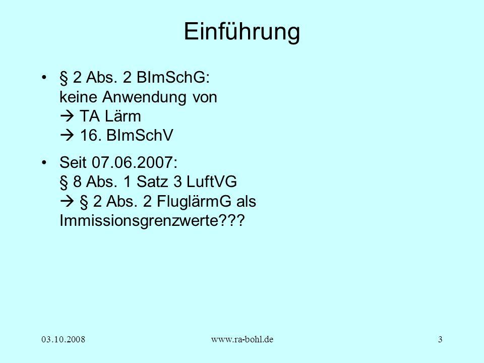03.10.2008www.ra-bohl.de3 Einführung § 2 Abs. 2 BImSchG: keine Anwendung von TA Lärm 16.