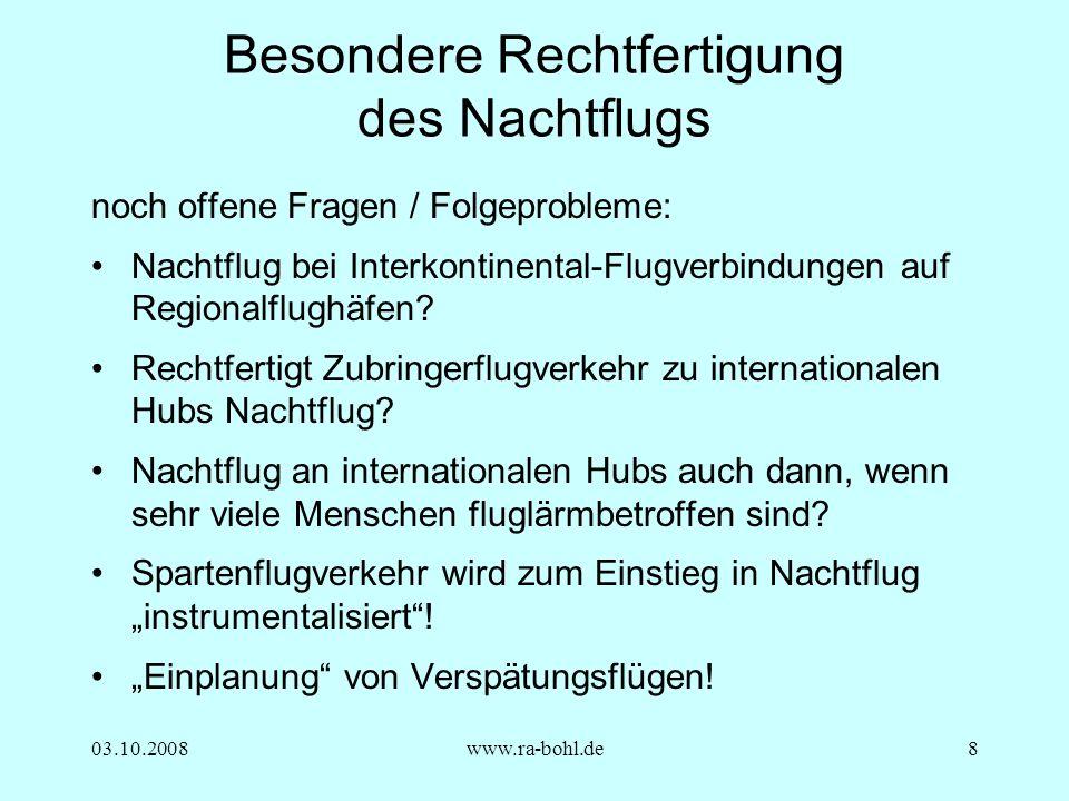 03.10.2008www.ra-bohl.de8 Besondere Rechtfertigung des Nachtflugs noch offene Fragen / Folgeprobleme: Nachtflug bei Interkontinental-Flugverbindungen auf Regionalflughäfen.