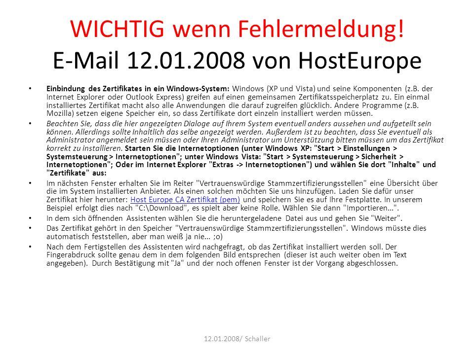 WICHTIG wenn Fehlermeldung! E-Mail 12.01.2008 von HostEurope Einbindung des Zertifikates in ein Windows-System: Windows (XP und Vista) und seine Kompo