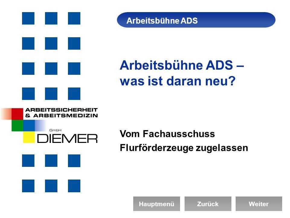 ArbeitssicherheitArbeitsbühne ADS HauptmenüZurückWeiter Arbeitsbühne ADS – was ist daran neu.