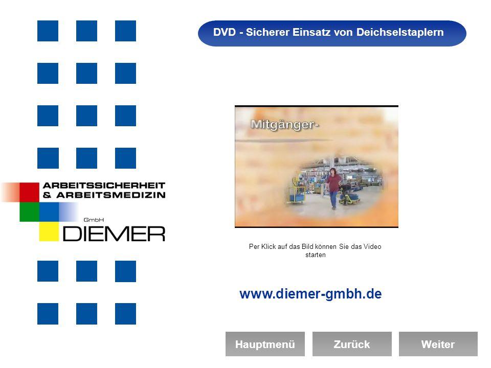 Arbeitssicherheit DVD - Sicherer Einsatz von Deichselstaplern HauptmenüZurückWeiter Per Klick auf das Bild können Sie das Video starten www.diemer-gmbh.de