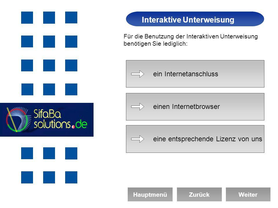 Arbeitssicherheit Interaktive Unterweisung HauptmenüZurückWeiter Für die Benutzung der Interaktiven Unterweisung benötigen Sie lediglich: ein Internetanschluss einen Internetbrowser eine entsprechende Lizenz von uns