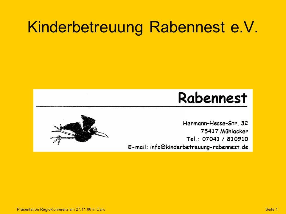 Präsentation RegioKonferenz am 27.11.08 in CalwSeite 1 Kinderbetreuung Rabennest e.V. Hermann–Hesse–Str. 32 75417 Mühlacker Tel.: 07041 / 810910 E-mai