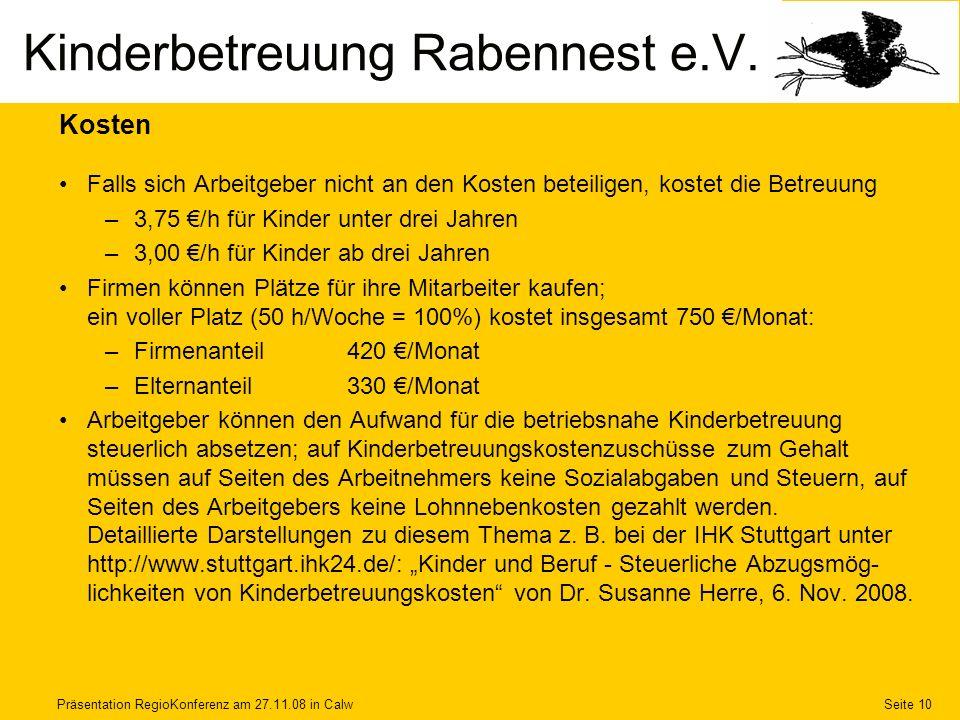 Präsentation RegioKonferenz am 27.11.08 in CalwSeite 10 Kosten Falls sich Arbeitgeber nicht an den Kosten beteiligen, kostet die Betreuung –3,75 /h fü