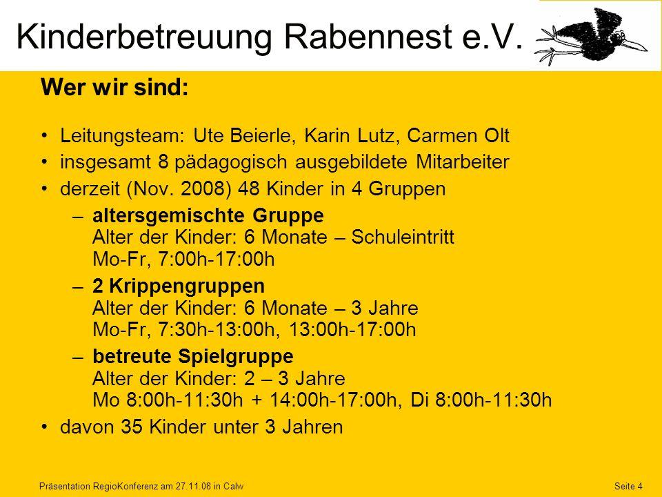 Präsentation RegioKonferenz am 27.11.08 in CalwSeite 4 Wer wir sind: Leitungsteam: Ute Beierle, Karin Lutz, Carmen Olt insgesamt 8 pädagogisch ausgebi
