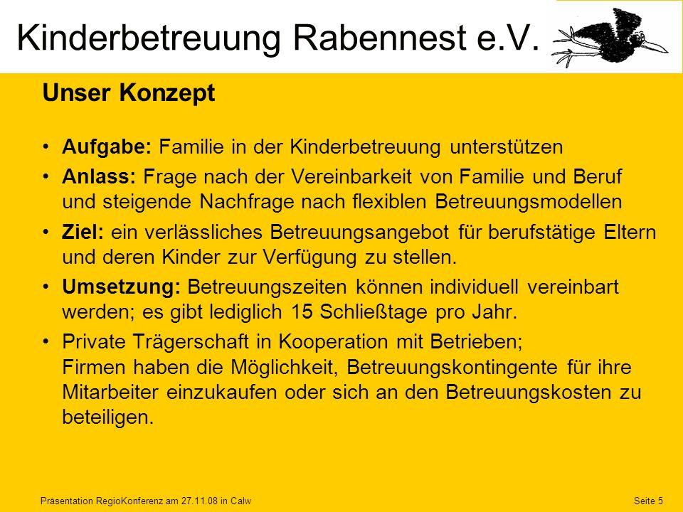 Präsentation RegioKonferenz am 27.11.08 in CalwSeite 5 Unser Konzept Aufgabe: Familie in der Kinderbetreuung unterstützen Anlass: Frage nach der Verei