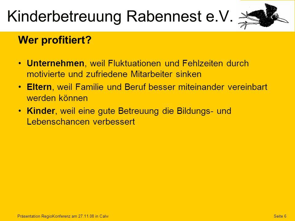 Präsentation RegioKonferenz am 27.11.08 in CalwSeite 6 Wer profitiert? Unternehmen, weil Fluktuationen und Fehlzeiten durch motivierte und zufriedene